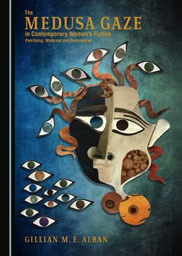Abbildung von Alban | The Medusa Gaze in Contemporary Women's Fiction | 2017 | Petrifying, Maternal and Redem...