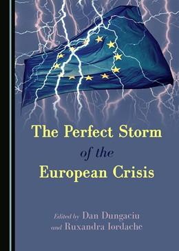 Abbildung von Dungaciu / Iordache | The Perfect Storm of the European Crisis | 1. Auflage | 2017 | beck-shop.de