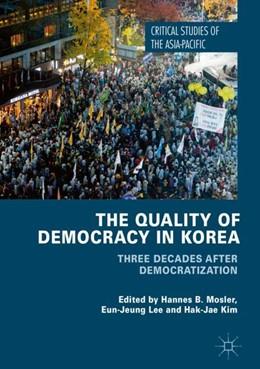 Abbildung von Mosler / Lee / Kim | The Quality of Democracy in Korea | 1st ed. 2018 | 2017 | Three Decades after Democratiz...