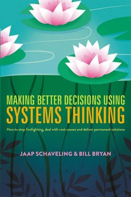 Abbildung von Schaveling / Bryan | Making Better Decisions Using Systems Thinking | 1st ed. 2018 | 2017 | How to stop firefighting, deal...