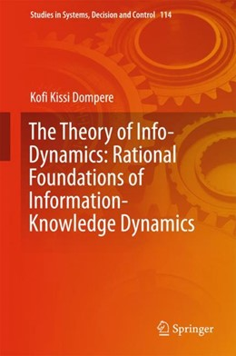 Abbildung von Dompere | The Theory of Info-Dynamics: Rational Foundations of Information-Knowledge Dynamics | 1st ed. 2018 | 2017 | 114