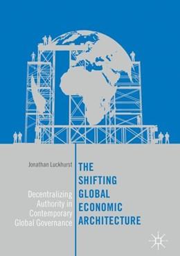 Abbildung von Luckhurst | The Shifting Global Economic Architecture | 1. Auflage | 2017 | beck-shop.de