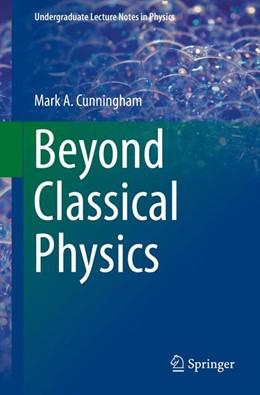 Abbildung von Cunningham | Beyond Classical Physics | 1. Auflage | 2017 | beck-shop.de