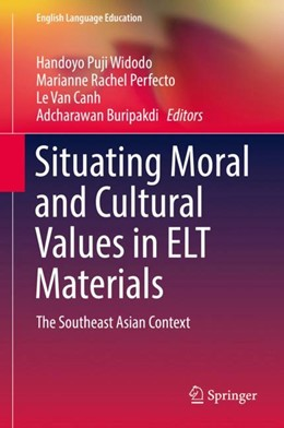 Abbildung von Widodo / Perfecto / Van Canh / Buripakdi | Situating Moral and Cultural Values in ELT Materials | 1st ed. 2018 | 2017 | The Southeast Asian Context | 9