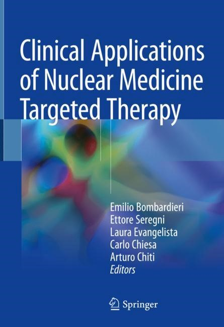 Clinical Applications of Nuclear Medicine Targeted Therapy | Bombardieri / Seregni / Evangelista / Chiesa / Chiti | 1st ed. 2018, 2017 | Buch (Cover)