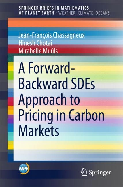 A Forward-Backward SDEs Approach to Pricing in Carbon Markets | Chassagneux / Chotai / Muûls | 1st ed. 2017, 2017 | Buch (Cover)