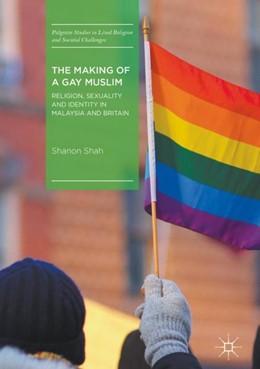 Abbildung von Shah | The Making of a Gay Muslim | 1. Auflage | 2017 | beck-shop.de