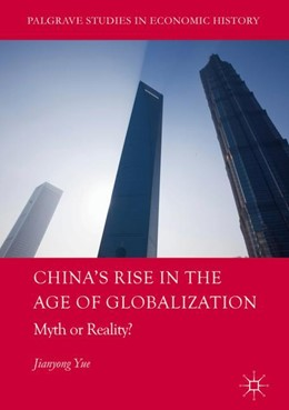 Abbildung von Yue | China's Rise in the Age of Globalization | 1st ed. 2018 | 2018 | Myth or Reality?