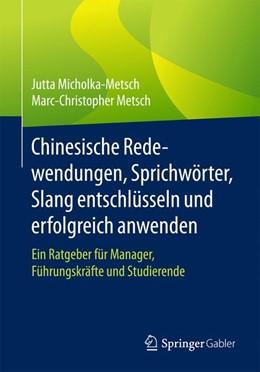 Abbildung von Metsch / Micholka-Metsch | Chinesische Redewendungen, Sprichwörter, Slang entschlüsseln und erfolgreich anwenden | 1. Aufl. 2017 | 2017 | Ein Ratgeber für Manager, Führ...