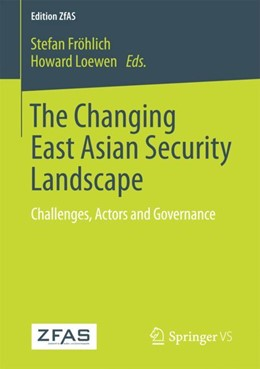 Abbildung von Fröhlich / Loewen | The Changing East Asian Security Landscape | 1st ed. 2018 | 2017 | Challenges, Actors and Governa...