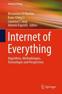 Abbildung von Di Martino / Li / Yang / Esposito | Internet of Everything | 1st ed. 2018 | 2017 | Algorithms, Methodologies, Tec...