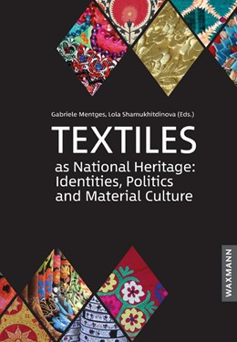 Abbildung von Mentges / Shamukhitdinova | Textiles as National Heritage: Identities, Politics and Material Culture | 2017 | Case studies from Uzbekistan, ...