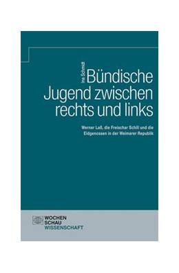 Abbildung von Schmidt | Bündische Jugend zwischen links und rechts | 2017 | Werner Laß, die Freischar Schi...