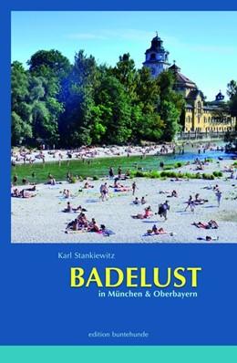 Abbildung von Stankiewitz | BADELUST in München und Oberbayern | 1. Auflage | 2017 | beck-shop.de