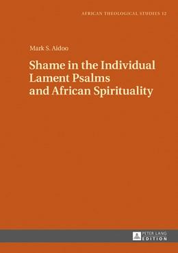 Abbildung von Aidoo | Shame in the Individual Lament Psalms and African Spirituality | 1. Auflage | 2017 | beck-shop.de