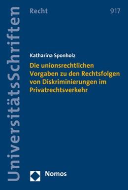 Abbildung von Sponholz   Die unionsrechtlichen Vorgaben zu den Rechtsfolgen von Diskriminierungen im Privatrechtsverkehr   1. Auflage   2017   beck-shop.de