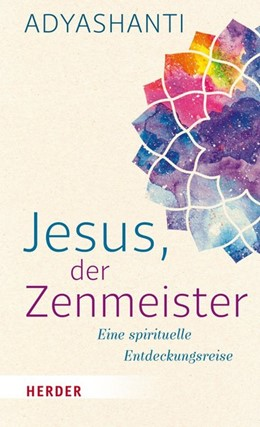 Abbildung von Adyashanti   Jesus, der Zenmeister   1. Auflage   2017   beck-shop.de