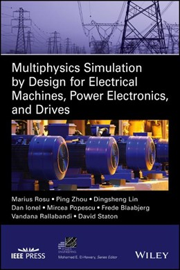 Abbildung von Rosu / Zhou | Multiphysics Simulation by Design for Electrical Machines, Power Electronics and Drives | 1. Auflage | 2018 | beck-shop.de