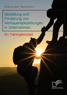 Abbildung von Weishahn | Gestaltung und Förderung von Vertrauensbeziehungen in Unternehmen. Ein Trainingskonzept | 1. Auflage | 2017 | beck-shop.de
