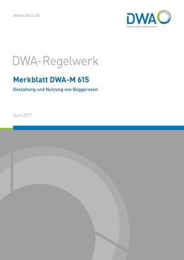 Abbildung von Deutsche Vereinigung für Wasserwirtschaft | Merkblatt DWA-M 615 Gestaltung und Nutzung von Baggerseen | 1. Auflage | 2017 | beck-shop.de