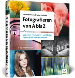 Abbildung von Hoffmann | Fotografieren von A bis Z | 2017 | Das ganze Fotowissen - übersic...