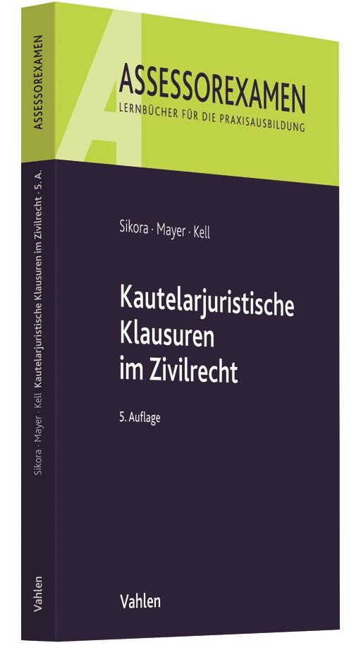 Kautelarjuristische Klausuren im Zivilrecht   Sikora / Mayer / Kell   5., vollständig neu bearbeitete Auflage, 2018   Buch (Cover)