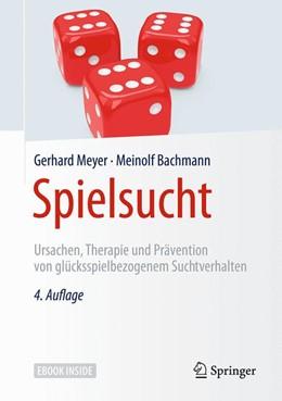 Abbildung von Meyer / Bachmann | Spielsucht | 4., vollständig neu bearb. und erweiterte Auflage | 2018 | Ursachen, Therapie und Prävent...