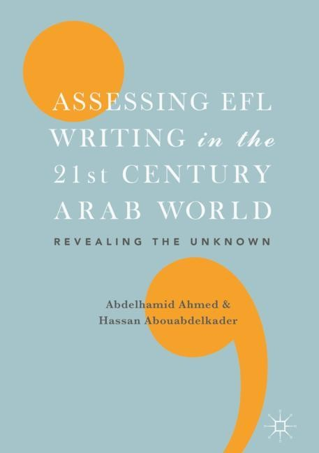 Abbildung von Abouabdelkader / Ahmed | Assessing EFL Writing in the 21st Century Arab World | 1st ed. 2018 | 2018