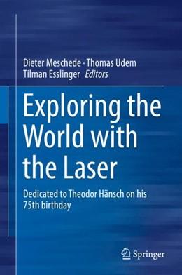 Abbildung von Meschede / Udem / Esslinger   Exploring the World with the Laser   2018   Dedicated to Theodor Hänsch on...