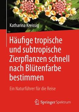 Abbildung von Kreissig | Häufige tropische und subtropische Zierpflanzen schnell nach Blütenfarbe bestimmen | 1. Auflage | 2017 | beck-shop.de