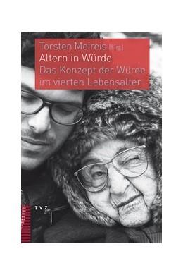 Abbildung von Meireis   Altern in Würde   1. Auflage   2015   Das Konzept der Würde im viert...