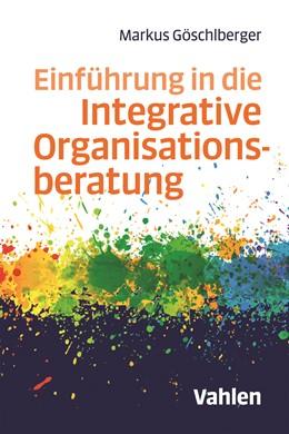 Abbildung von Göschlberger   Einführung in die Integrative Organisationsberatung   1. Auflage   2018   beck-shop.de