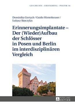 Abbildung von Skoczylas / Gortych | Erinnerungsimplantate - Der (Wieder-)Aufbau der Schlösser in Posen und Berlin im interdisziplinären Vergleich | 1. Auflage | 2017 | beck-shop.de