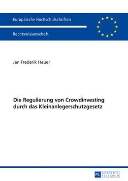 Abbildung von Heuer | Die Regulierung von Crowdinvesting durch das Kleinanlegerschutzgesetz | 1. Auflage | 2017 | beck-shop.de