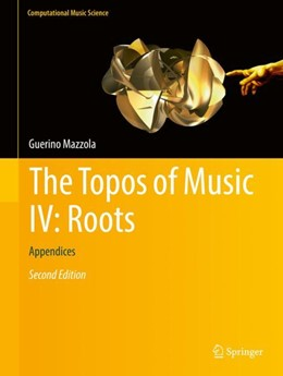 Abbildung von Mazzola | The Topos of Music IV: Roots | 2nd ed. 2017 | 2018 | Appendix, Bibliography, Index