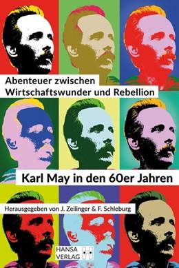 Abbildung von Zeilinger / Schleburg | Abenteuer zwischen Wirtschaftswunder und Rebellion | 2017 | Karl May in den 60er Jahren. S...