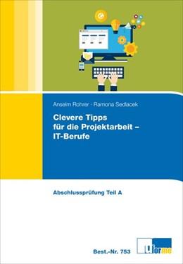 Abbildung von Rohrer / Sedlacek | Clevere Tipps für die Projektarbeit - IT-Berufe | 8. Auflage | 2017 | beck-shop.de