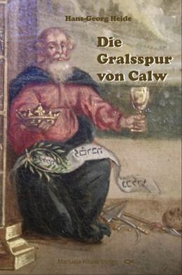 Abbildung von Heide   Die Gralsspur von Calw   1. Auflage   2017   beck-shop.de