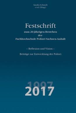 Abbildung von Schmidt / Nolden / Enke / Schumann / Tschupke | Festschrift zum 20-jährigen Bestehen der Fachhochschule Polizei Sachsen-Anhalt | 1. Auflage | 2017 | - Reflexion und Vision - Beitr...