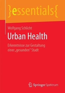 Abbildung von Schlicht | Urban Health | 2017 | Erkenntnisse zur Gestaltung ei...