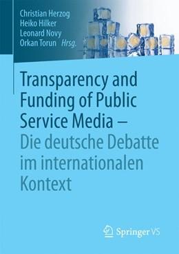 Abbildung von Herzog / Hilker / Novy / Torun   Transparency and Funding of Public Service Media - Die deutsche Debatte im internationalen Kontext   2017