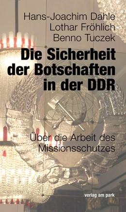 Abbildung von Dahle / Fröhlich   Die Sicherheit der Botschaften in der DDR   1. Auflage   2018   beck-shop.de