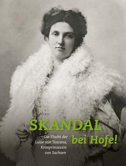 Abbildung von Kretschmann / Huth | Skandal bei Hofe! | 2017 | Die Flucht der Luise von Tosca...