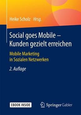Abbildung von Scholz | Social goes Mobile - Kunden gezielt erreichen | 2. Aufl. 2017 | 2017 | Mobile Marketing in Sozialen N...