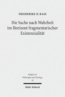 Abbildung von Rass | Die Suche nach Wahrheit im Horizont fragmentarischer Existenzialität | 1. Auflage | 2017 | beck-shop.de