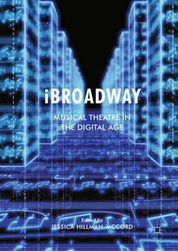 Abbildung von Hillman-McCord   iBroadway   2018   Musical Theatre in the Digital...