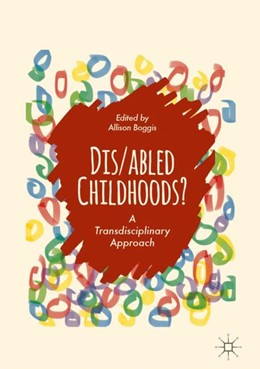 Abbildung von Boggis | Dis/abled Childhoods? | 2018 | A Transdisciplinary Approach
