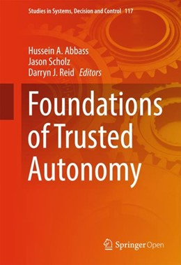 Abbildung von Abbass / Reid / Scholz | Foundations of Trusted Autonomy | 1st ed. 2018 | 2018