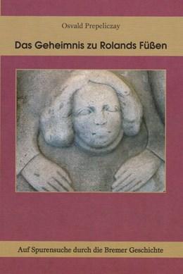 Abbildung von Prepeliczay | Das Geheimnis zu Rolands Füßen | 2017 | Auf Spurensuche durch die Brem...