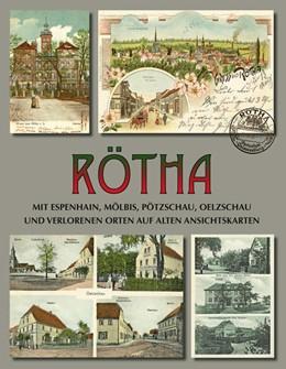 Abbildung von Hentschel / Nabert   Rötha mit Espenhain, Mölbis, Pötzschau, Oelzschau und verlorenen Orten auf alten Ansichtskarten   2017